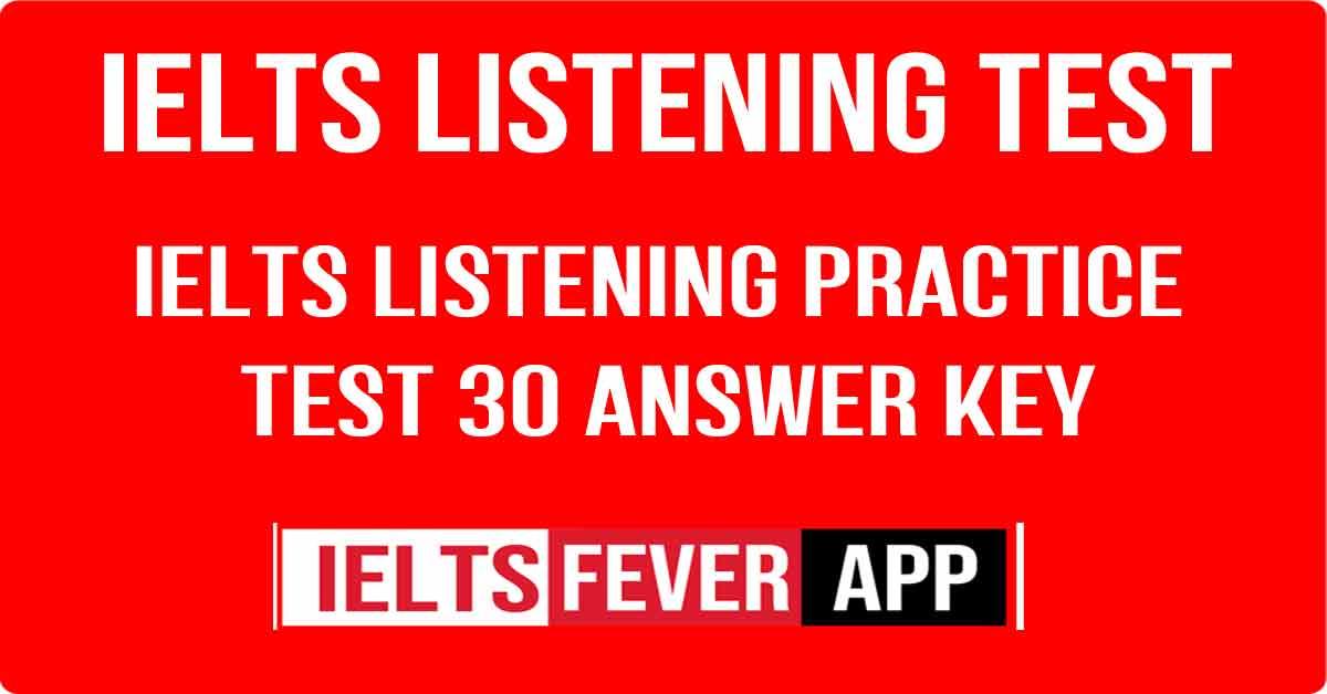 IELTS Listening Practice Test 30 Answer Key ...